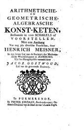 Arithmetische- en geometrische- algebrasche konst-keten, bestaande in 100 schakels of voorstellen, Met een Aanhang van nog 360 diversche voorstellen: Volume 1