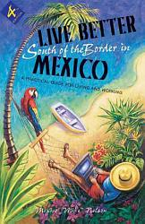 Live Better South Of The Border In Mexico Book PDF
