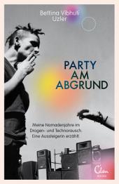 Party am Abgrund: Meine Nomadenjahre im Drogen- und Technorausch. Eine Aussteigerin erzählt.