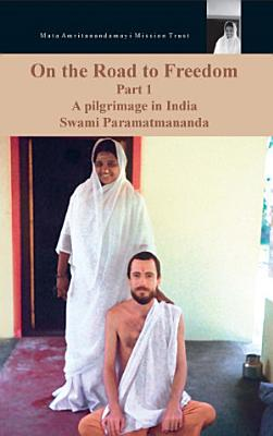 On The Road To Freedom  A Pilgrimage In India Volume 1