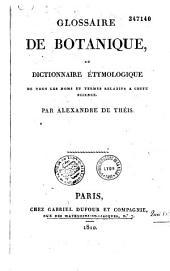 Glossaire de botanique ou Dictionnaire étymologique de tous les noms et termes relatifs à cette science