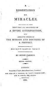 A dissertation on miracles: designed to shew that they are arguments of a divine interposition and absolute proofs of the mission and doctrine of a prophet