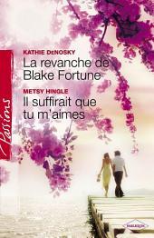 La revanche de Blake Fortune - Il suffirait que tu m'aimes (Harlequin Passions)