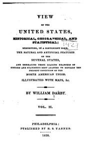 View of the United States, Historical, Geographical, and Statistical: Exhibiting, in a Convenient Form, the Natural and Artificial Features of the Several States, and Embracing Those Leading Branches of History and Statistics Best Adapted to Develop the Present Condition of the North American Union ...