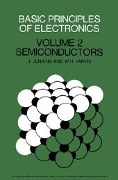 Basic Principles of Electronics: Volume 2: Semiconductors, Volume 2