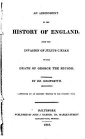 An Abridgment of The History of England: From the Invasion of Julius Cæsar to the Death of George the Second