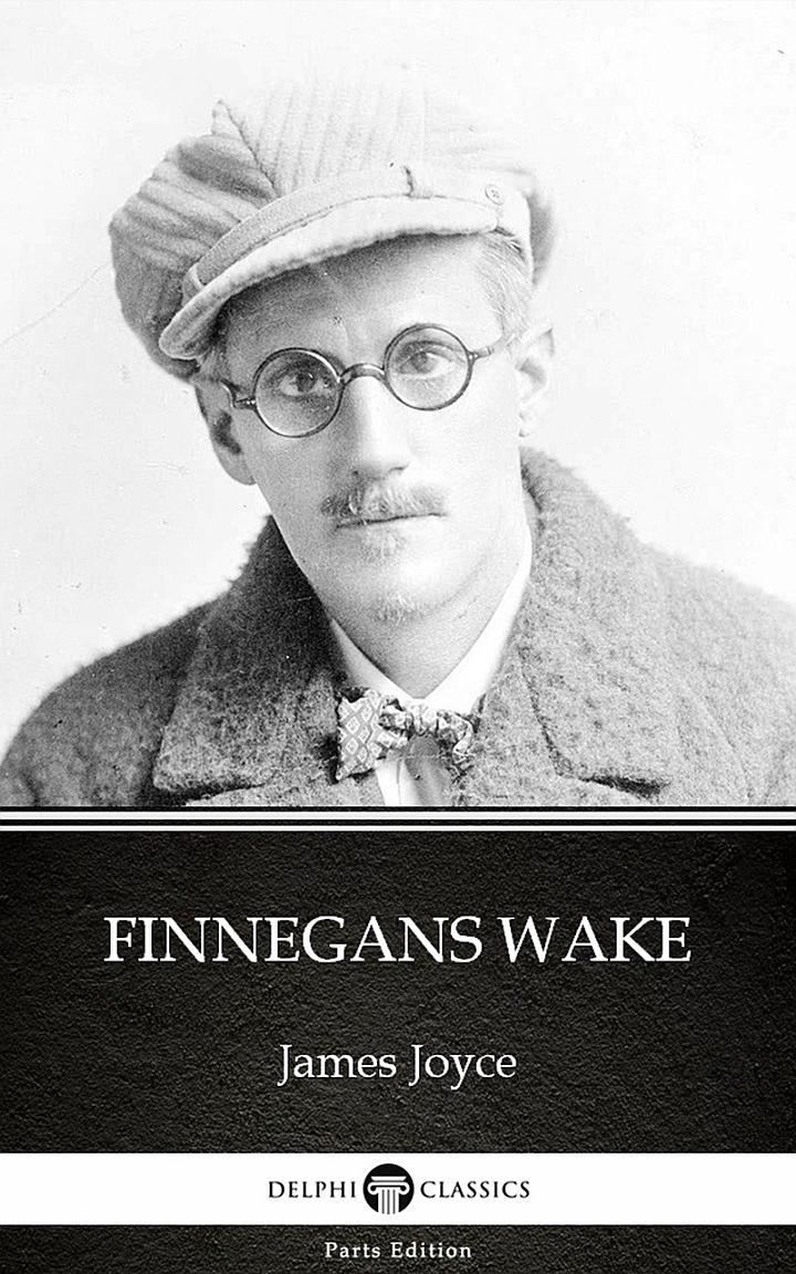 Finnegans Wake by James Joyce - Delphi Classics (Illustrated)