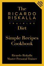 The Ricardo Riskalla Training Diet Simple Recipes Cookbook