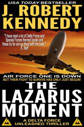 The Lazarus Moment: A Delta Force Unleashed Thriller, Book #3