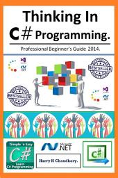 Thinking In C# Programming.: Professional Beginner's Guide 2014.