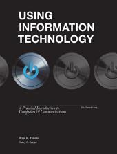 Using Information Technology 10e Introductory Edition: Tenth Edition