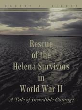 Rescue of the Helena Survivors in World War Ii: A Tale of Incredible Courage