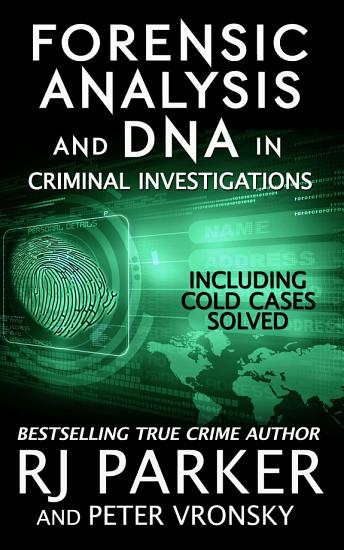 Forensic Analysis and DNA in Criminal Investigations  INCLUDING COLD CASES SOLVED PDF
