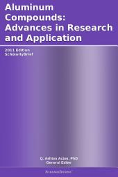 Aluminum Compounds: Advances in Research and Application: 2011 Edition: ScholarlyBrief
