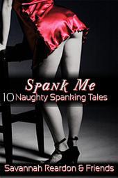 Spank Me: 10 Naughty Spanking Tales