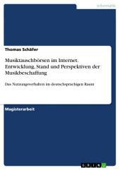 Musiktauschbörsen im Internet. Entwicklung, Stand und Perspektiven der Musikbeschaffung: Das Nutzungsverhalten im deutschsprachigen Raum