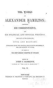 The Works of Alexander Hamilton: Correspondence [contin.] 1795-1804; 1777; 1791. Letters of H.G. 1789. Address to public creditors.1790. Vindication of funding system. 1791