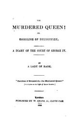 The Murdered Queen! Or, Caroline of Brunswick: A Diary of the Court of George IV