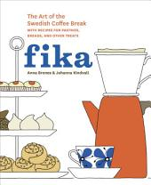 Fika: The Art of The Swedish Coffee Break, with Recipes for Pastries, Breads, andOther Treats