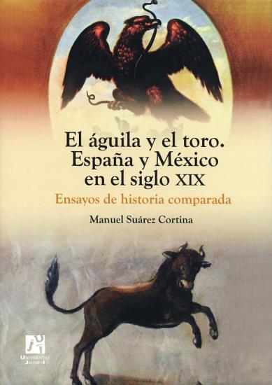 El   guila y el toro  Espa  a y M  xico en el siglo XIX  Ensayos de historia comparada PDF