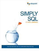 Simply SQL: The Fun and Easy Way to Learn Best-Practice SQL