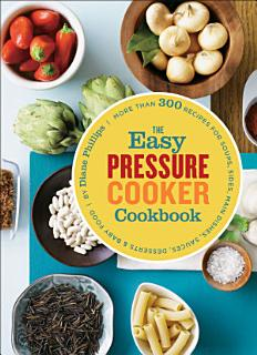 The Easy Pressure Cooker Cookbook Book