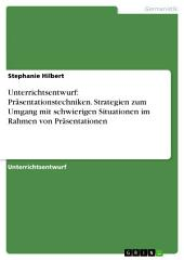 Unterrichtsentwurf: Präsentationstechniken. Strategien zum Umgang mit schwierigen Situationen im Rahmen von Präsentationen