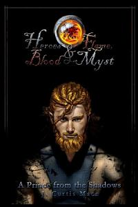 Heroes and Flame  Blood and Myst  A Prince from the Shadows Book