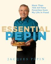 Essential Pepin: More Than 700 All-Time Favorites from My Life in Food