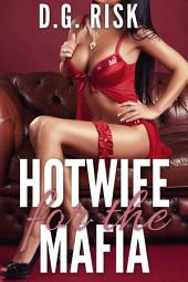 Hotwife for the Mafia: Cuckold's Delight Book 4
