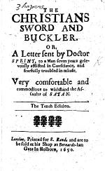 The Christians Sword and Buckler; Or, A Letter Sent by Dr. Sprint to a Man Seven Years Grievously Afflicted in Conscience and Fearfully Troubled in Minde. ... The Tenth Edition