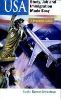 Usa   Study  Job And Immigration Made EasyA Practical Guide PDF