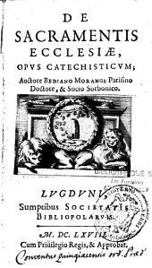 De sacramentis ecclesiae, opus catechisticum ; auctore Bediano Morange