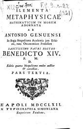Elementa metaphysicae mathematicum in morem adornata ab Antonio Genuensi ...Pars prima [-quinta]: 3