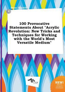 100 Provocative Statements about Acrylic Revolution