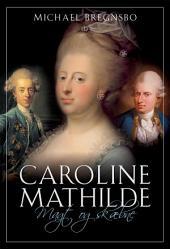 Caroline Mathilde. Magt og skæbne