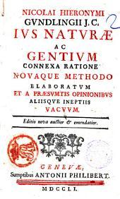 Nicolai Hieronymi Gundlingii J.C. Ius naturæ ac gentium connexa ratione nouaque methodo elaboratum et a præsumtis opinionibus aliisque ineptiis vacuum
