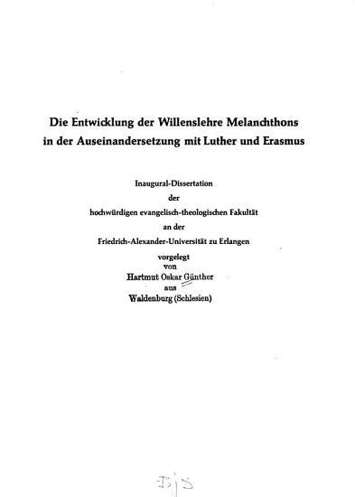 Die Entwicklung der Willenslehre Melanchthons in der Auseinandersetzung mit Luther und Erasmus PDF
