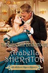 The Reluctant Bridegroom: An Authentic Regency Romance