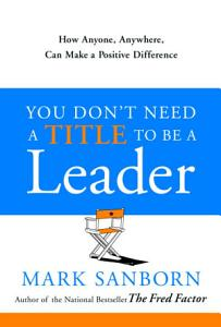 You Don t Need a Title to Be a Leader