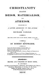 Christianity Against Deism, Materialism, and Atheism: Occasioned by a Letter Addressed to the Author by Richard Carlile ...