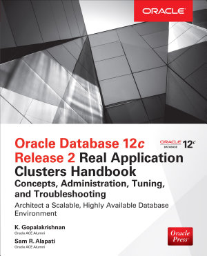 Oracle Database 12c Release 2 Real Application Clusters Handbook  Concepts  Administration  Tuning   Troubleshooting PDF