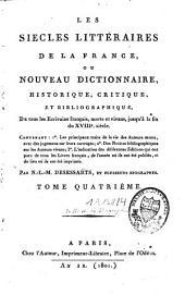 Les siècles littéraires de la France ou nouveau dictionnaire historique critique et bibliographique de tous les écrivains français, morts et vivans jusqu'à la fin du XVIIIe siècle [...]: Volume4