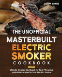 The Unofficial Masterbuilt Electric Smoker Cookbook Book