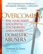 Overcoming the Narcissist, Sociopath, Psychopath, and Other Domestic Abusers