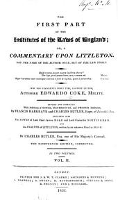 The First Part of the Institutes of the Laws of England: Or, a Commentary Upon Littleton : Not the Name of the Author Only, But of the Law Itself ... : Haec Ego Grandaevus Posui Tibi, Candide Lector, Volume 2