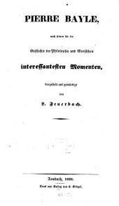 Pierre Bayle: nach seinen für die geschichte der philosophie und menschheit interessantesten momenten