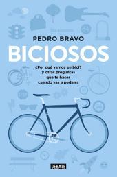 Biciosos: ¿Por qué vamos en bici? y otras preguntas que te haces cuando vas a pedales