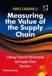Measuring the Value of the Supply Chain: Linking Financial Performance and Supply Chain Decisions
