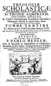 Theologia Scholastica Secundum Viam Et Doctrinam D. Thomae Aquinatis: Ex ultimis Q. Q. I. II. & II. Secundae Summae D. Th. De Gratia, Fide, Spe, Charitate, Iure Et Iustitia, Restitutione Contractibus, Volume 3